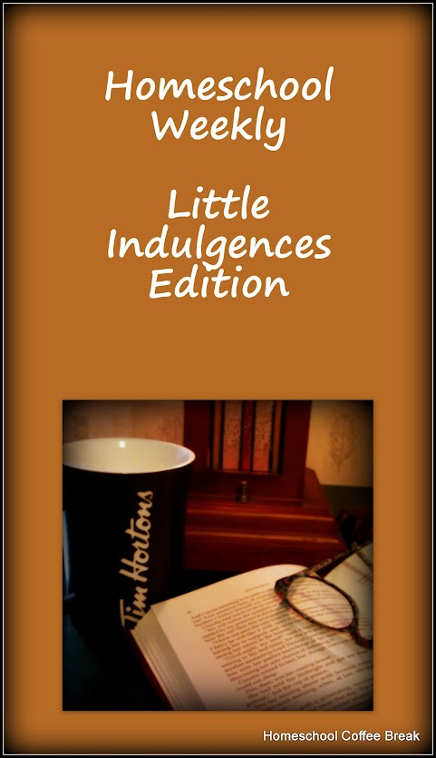 Homeschool Weekly - Little Indulgences Edition on Homeschool Coffee Break @ kympossibleblog.blogspot.com