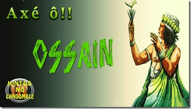Ossaim - Ossain - Osanhe - Osain - Osanha - Ossayin - aroni - Orixá - Orisa - orisha - candomblé - lukumi - santeria