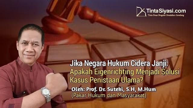 Jika Negara Hukum Cidera Janji: Apakah Eigenrichting Menjadi Solusi Kasus Penistaan Ulama?