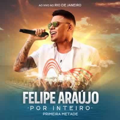 Felipe Araújo - Por Inteiro (Primeira Metade) Ao Vivo