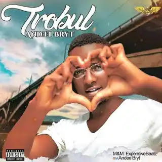 Andee bryt - Trobul (Prod by Expensive Beat)