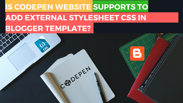 use-codepen-for-adding-css-and-using-as-external stylesheet-to-blogger-template