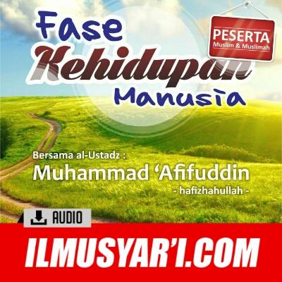 [AUDIO] Fase Kehidupan Manusia - Ustadz Muhammad Afifuddin