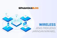 Jenis Frekuensi Jaringan Nirkabel (Wireless) Beserta Penjelasan Lengkap