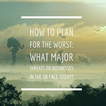 how to plan for the worst - what major threats do businesses in the uk face today