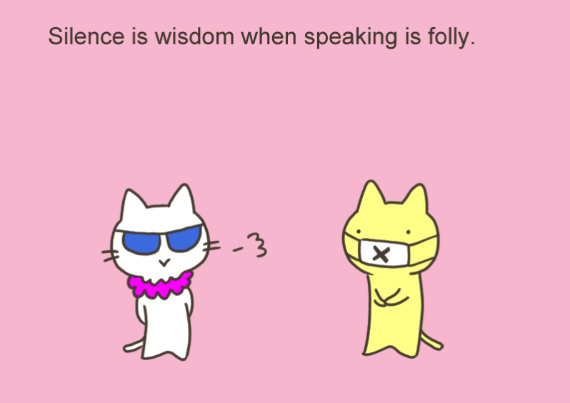 Silence is wisdom when speaking is folly