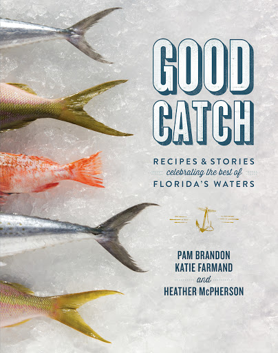 Good catch - recipes and stories celebrating the best of Florida's waters