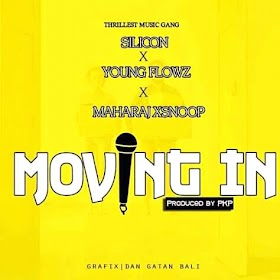 DOWNLOAD MP3: Silicon - Moving In(Ft. Young Flows X Maharaj Xsnoop)