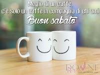 buon sabato immagine con frase aforisma meglio di un caffe c e solo un caffe in compagnia di chi ami tazze.jpg