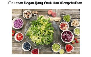 6 Makanan Vegan Yang Enak Dan Menyehatkan