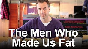 The Men Who Made Us Fat thumbnail