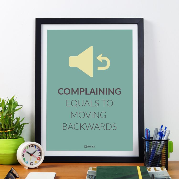 Complaining Is Moving Backward| Framed Poster by Artwave Asia