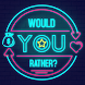 Would You Rather? You Dare?