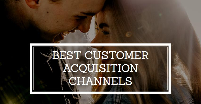 best customer acquisition channels