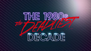 The 1980s: The Deadliest Decade thumbnail