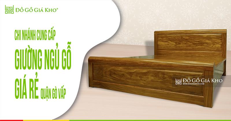 Chi nhánh cung cấp giường ngủ gỗ giá rẻ quận Gò Vấp