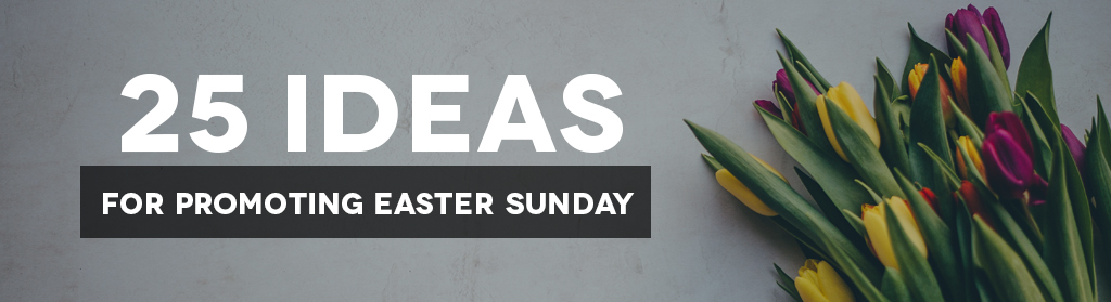 25 Ideas for Promoting Easter Sunday