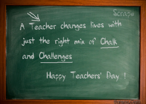 Teachers-Day image A Teacher changes lives with just the right mix of Chalk and Challenges.