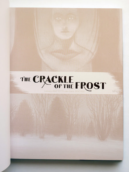 """Photo: The Crackle of the Frost by Lorenzo Mattotti & Jorge Zentner  http://www.fantagraphics.com/crackleofthefrost  120-page full-color 8"""" x 10"""" hardcover • $19.99 ISBN: 978-1-60699-543-3 - Title page."""