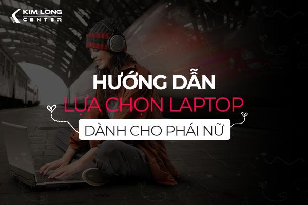 lựa chọn laptop phù hợp cho phái nữ