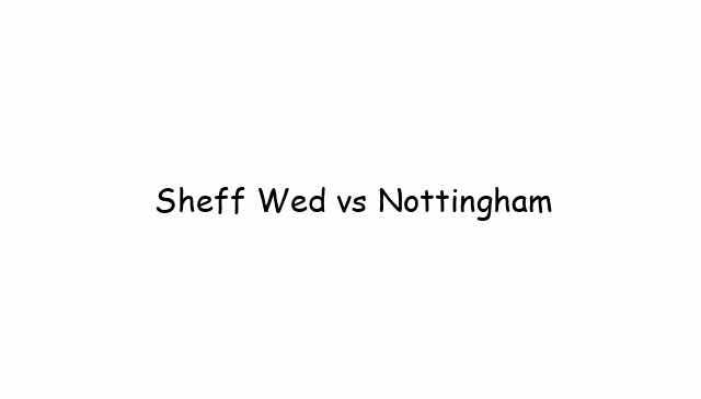 Sheff Wed vs Nottingham
