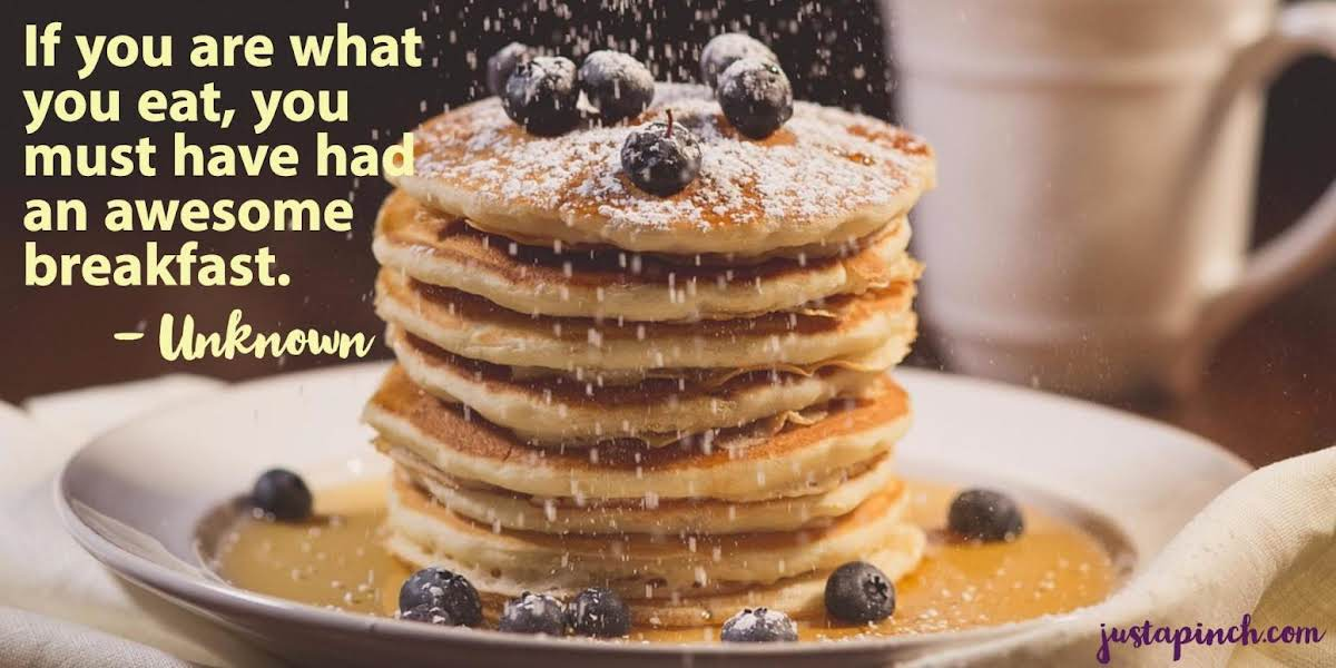 """""""If you are what you eat, you must have had an awesome breakfast."""""""