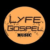 Lyfe Gospel Music