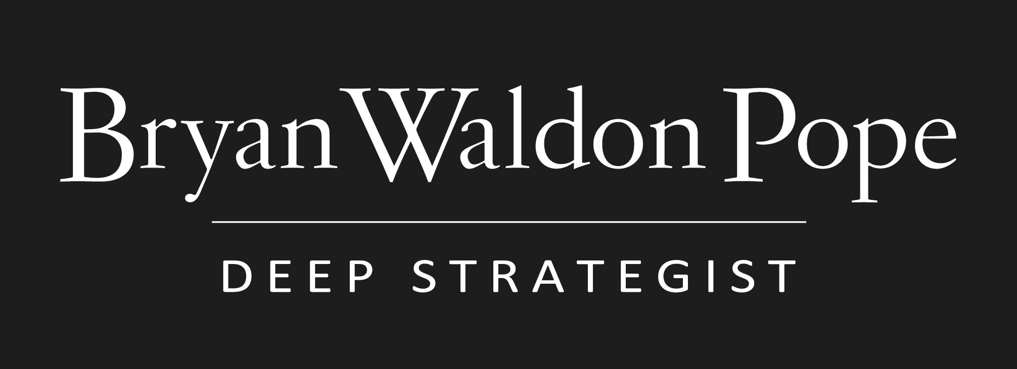 Bryan Waldon Pope | Deep Strategist