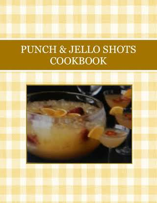 PUNCH & JELLO SHOTS COOKBOOK