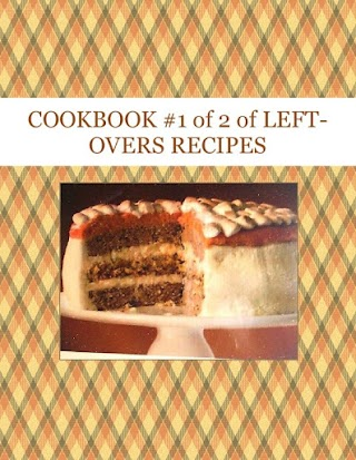 COOKBOOK  #1 of 2  of LEFT-OVERS RECIPES