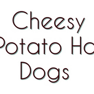 Cheesy Potato Hot Dogs