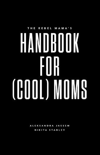 The Rebel Mama's Handbook for (Cool) Moms cover
