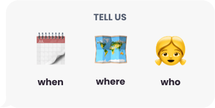 Tell us when where who