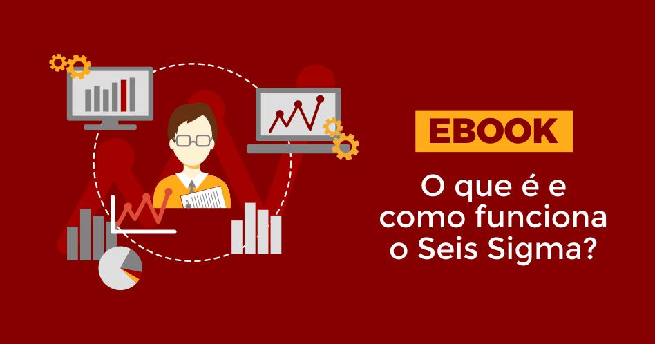 Ebook O que é e como funciona o Seis Sigma?