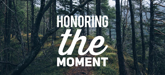 Honoring the Moment