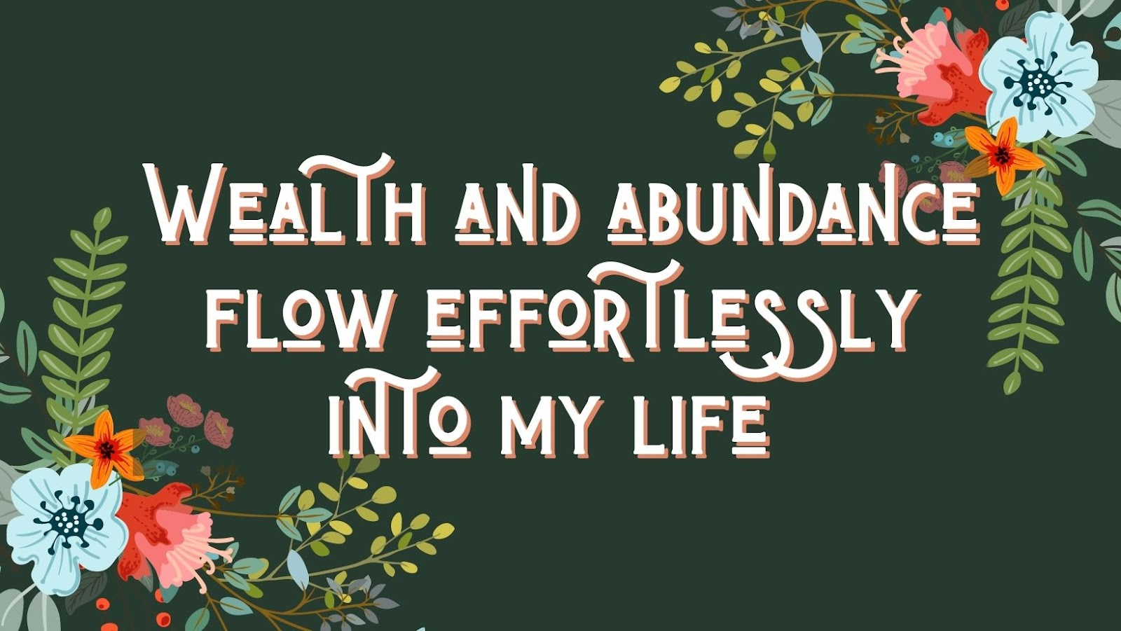 confidence affirmation: wealth and abundance flow effortlessly into my life