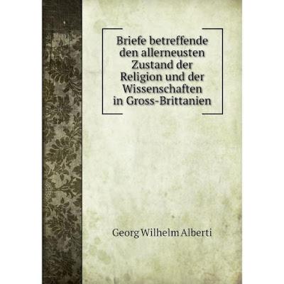 Книга Briefe betreffende den allerneusten Zustand der Religion und der Wissenschaften in Gross-Brittanien