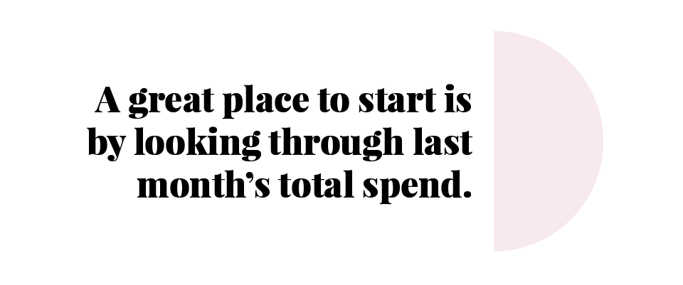 A great place to start is by looking through last month's total spend.