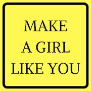 MAKE A GIRL LIKE YOU
