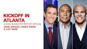 Kickoff in Atlanta: A CNN Bleacher Report Special thumbnail