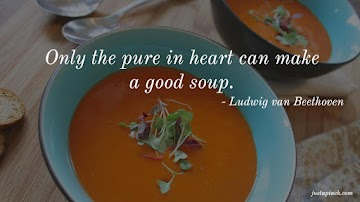 Only The Pure In Heart Can Make A Good Soup. Recipe