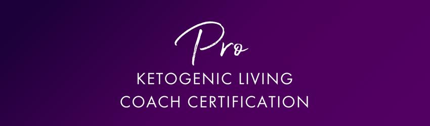 Certified Ketogenic Coach — Ketogenic Living 101