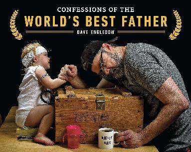 Confessions of the World's Best Father: Engledow, Dave: 9781592408894:  Amazon.com: Books