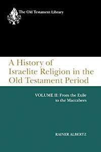 A HISTORY OF ISRAELITE RELIGION IN THE OLD TESTAMENT PERIOD  VOL 2