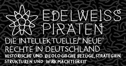 Plakat. Grafik: Edelweissblüte. «Edelweisspiraten. Die intellektuelle / ‹Neue› Rechte in Deutschland. Historische und ideologische Bezüge, Strategien, Strukturen und Wirkmächtigkeit.».