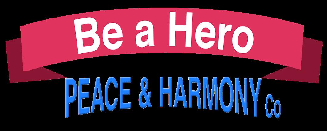 Be A Hero - Peace and Harmony Co