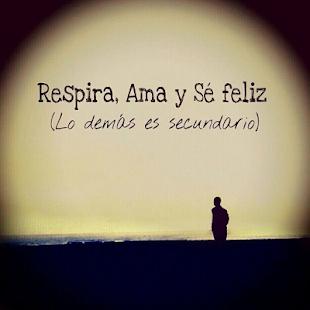 Frases bonitas - Respira, Ama y sé feliz