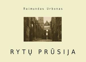 """Photo: """"Rytų Prūsija"""". Autorius: Raimundas Urbonas. Leidėjas: Leidykla """"Kitas takas"""""""