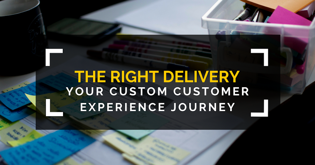 The Right Delivery - Your Custom Customer Experience Journey