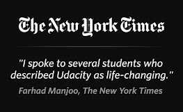 Quote from NYT: I spoke to several students who described Udacity as life-changing - Farhad Manjoo, The New York Times